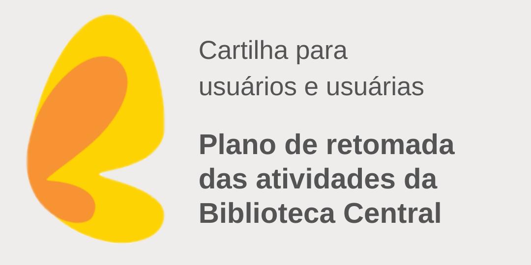 Cartilha para usuários e usuárias: Plano de retomada das atividades da Biblioteca Central