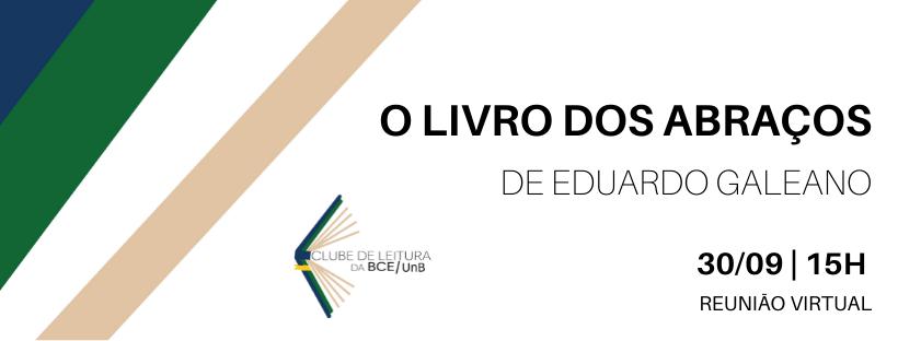 """Imagem com fundo branco. À esquerda, no canto superior, três faixas nas cores azul escura, verde escudo e bege. À direita o texto: """"O livro dos abraços, de Eduardo Galeano, 30/09/2021, 15h, reunião virtual, transmissão ao vivo no Youtube da BCE/UnB""""."""